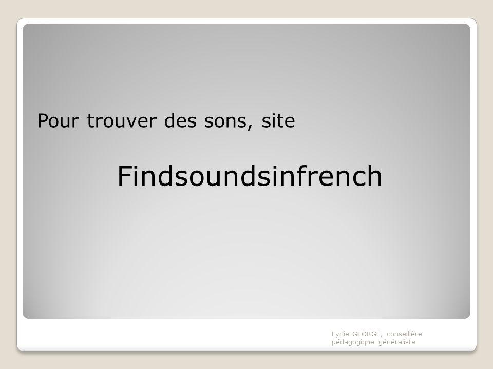 Pour trouver des sons, site Findsoundsinfrench Lydie GEORGE, conseillère pédagogique généraliste