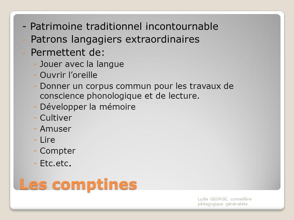 Les comptines - Patrimoine traditionnel incontournable - Patrons langagiers extraordinaires - Permettent de: -Jouer avec la langue -Ouvrir loreille -D