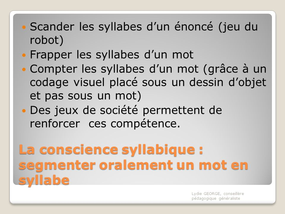 La conscience syllabique : segmenter oralement un mot en syllabe La conscience syllabique : segmenter oralement un mot en syllabe Scander les syllabes