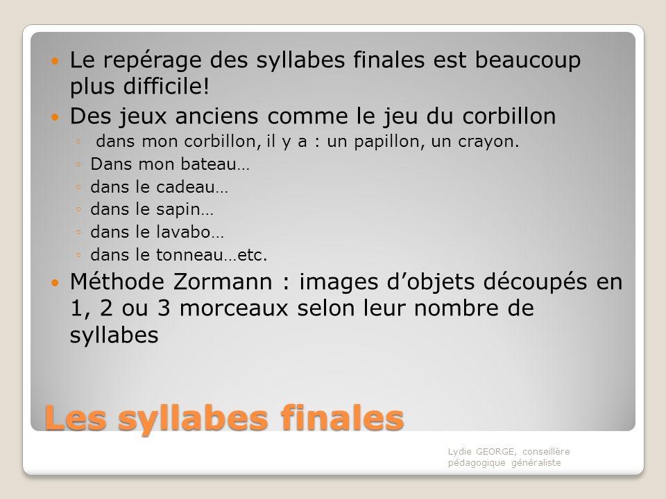 Les syllabes finales Le repérage des syllabes finales est beaucoup plus difficile! Des jeux anciens comme le jeu du corbillon dans mon corbillon, il y