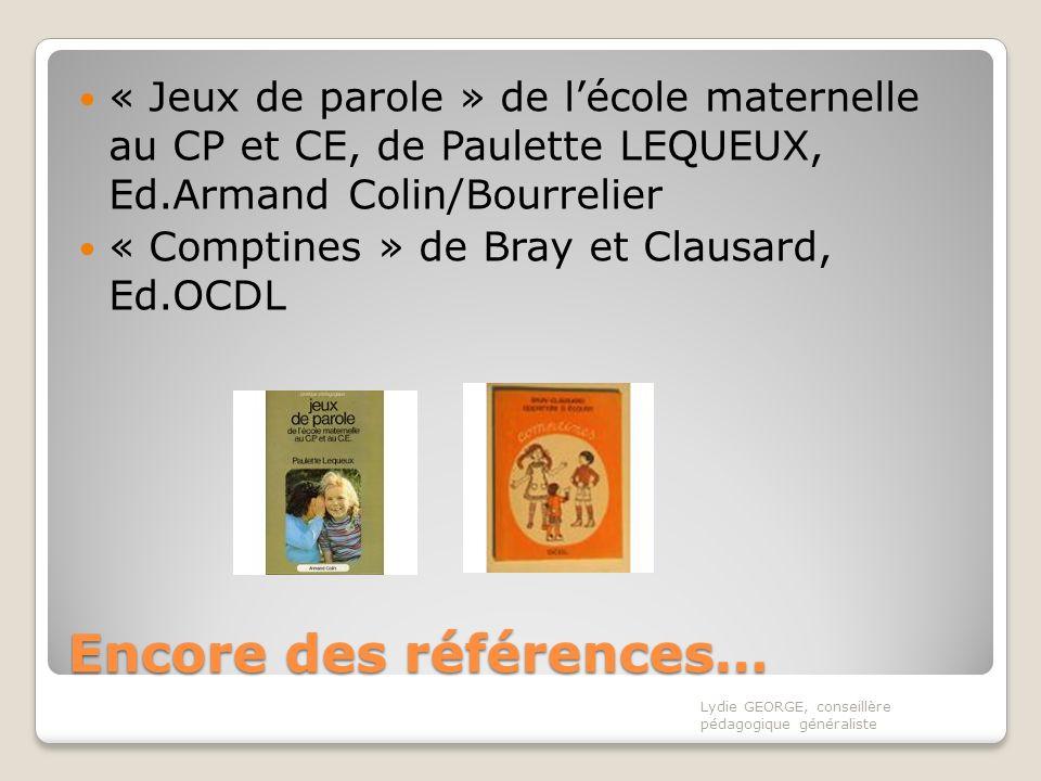 Encore des références… « Jeux de parole » de lécole maternelle au CP et CE, de Paulette LEQUEUX, Ed.Armand Colin/Bourrelier « Comptines » de Bray et C