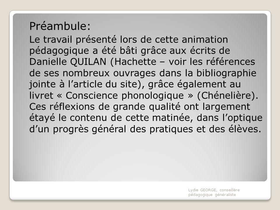 Préambule: Le travail présenté lors de cette animation pédagogique a été bâti grâce aux écrits de Danielle QUILAN (Hachette – voir les références de s