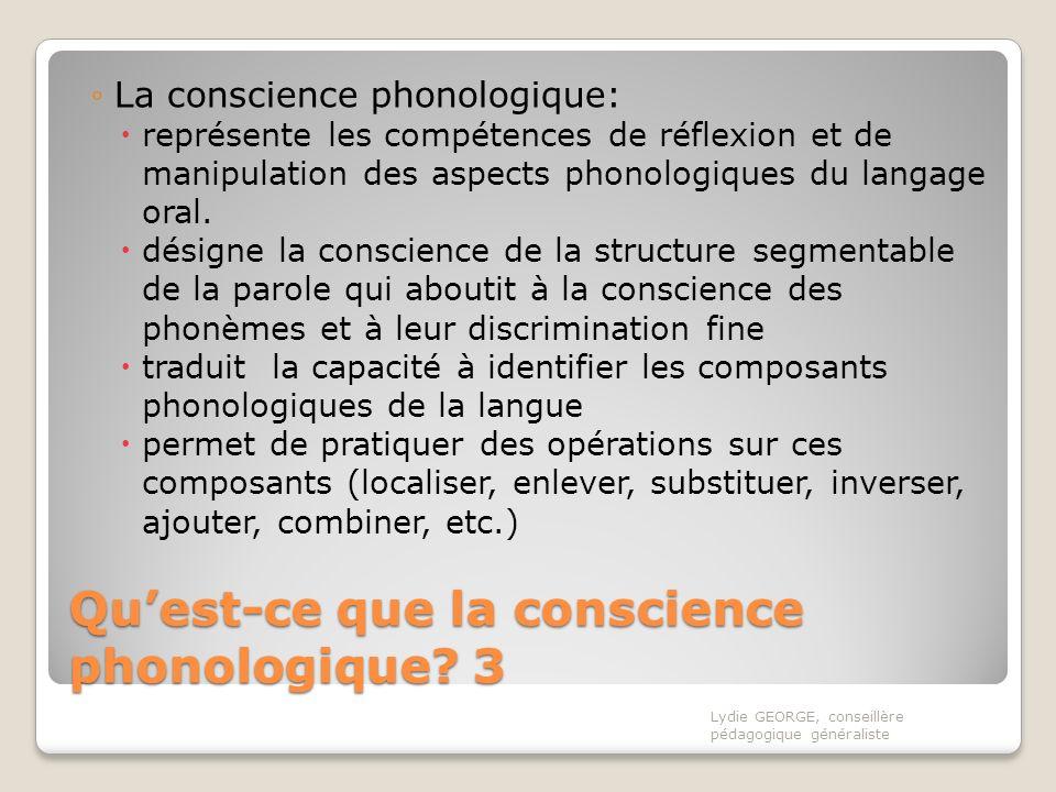 Quest-ce que la conscience phonologique? 3 La conscience phonologique: représente les compétences de réflexion et de manipulation des aspects phonolog