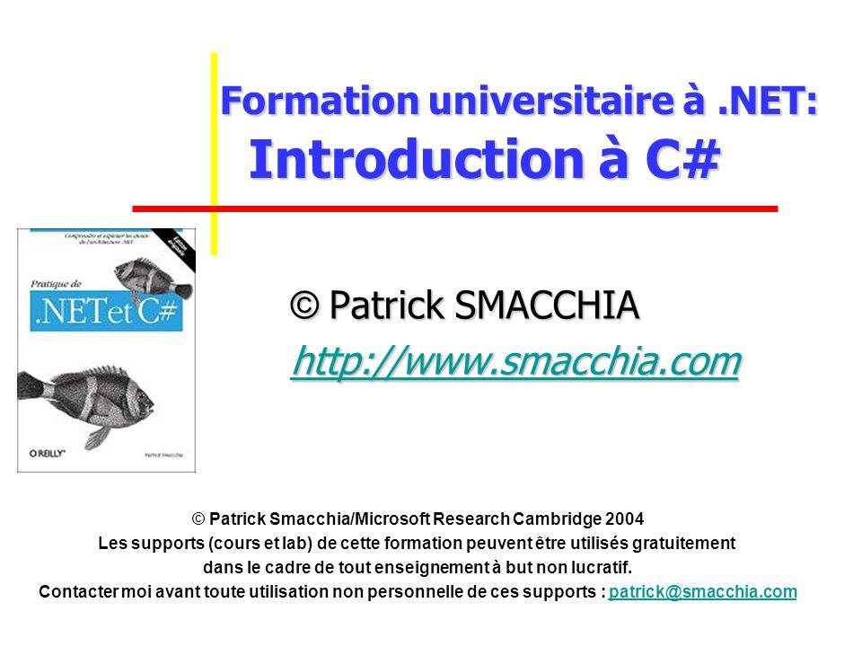 Formation universitaire à.NET: Introduction à C# Formation universitaire à.NET: Introduction à C# © Patrick SMACCHIA http://www.smacchia.com © Patrick