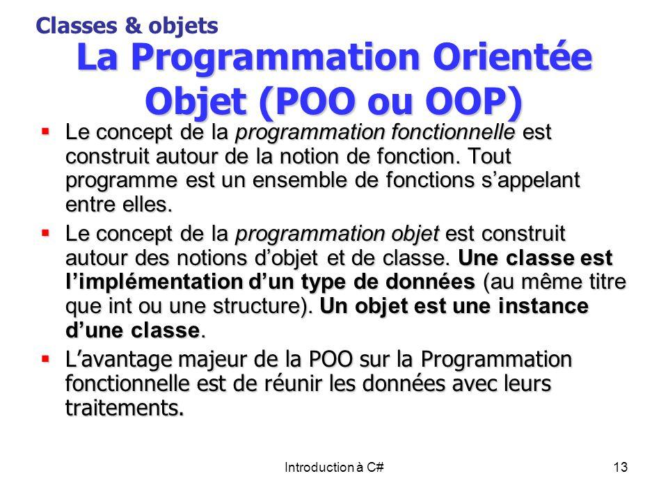 Introduction à C#13 La Programmation Orientée Objet (POO ou OOP) Le concept de la programmation fonctionnelle est construit autour de la notion de fon