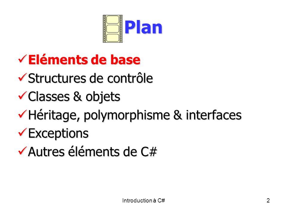 Introduction à C#2 Plan Eléments de base Eléments de base Structures de contrôle Structures de contrôle Classes & objets Classes & objets Héritage, po