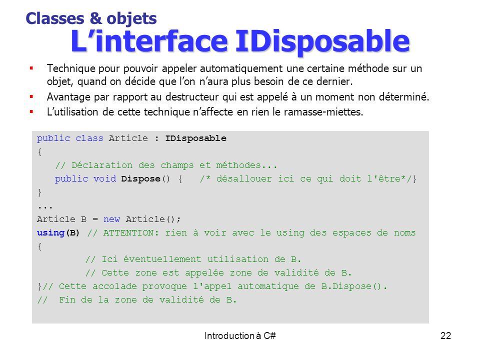 Introduction à C#22 Linterface IDisposable Technique pour pouvoir appeler automatiquement une certaine méthode sur un objet, quand on décide que lon n