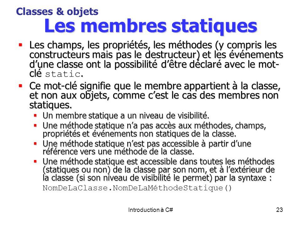 Introduction à C#23 Les membres statiques Les champs, les propriétés, les méthodes (y compris les constructeurs mais pas le destructeur) et les événem