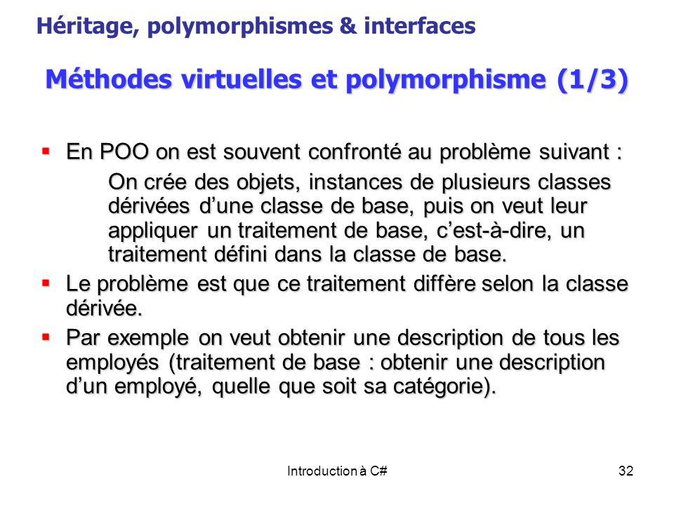 Introduction à C#32 Méthodes virtuelles et polymorphisme (1/3) En POO on est souvent confronté au problème suivant : En POO on est souvent confronté a