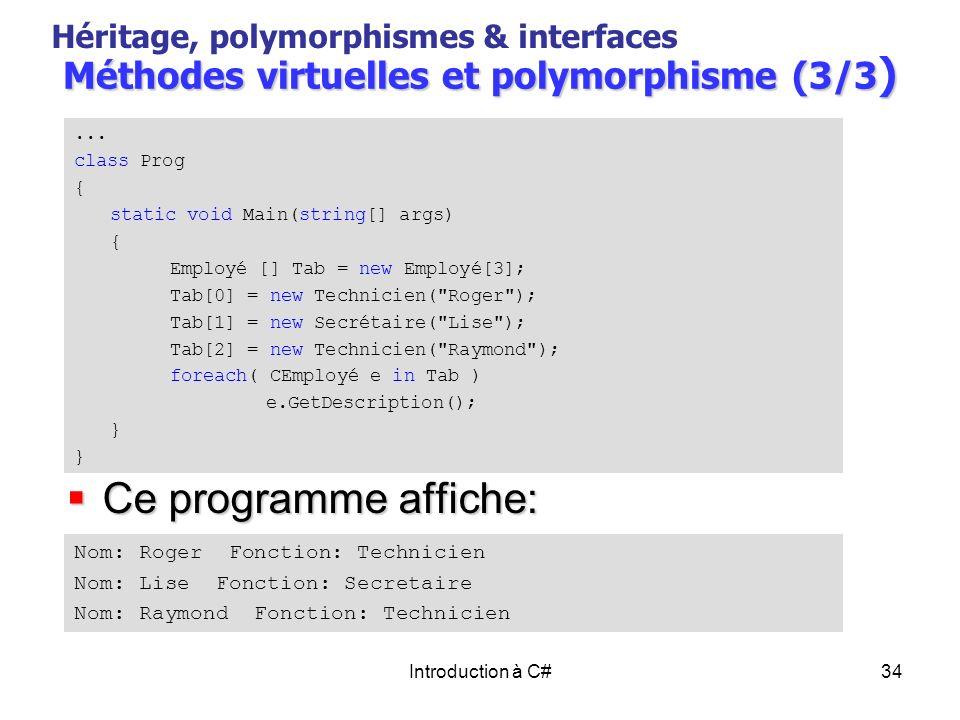 Introduction à C#34 Méthodes virtuelles et polymorphisme (3/3 ) Héritage, polymorphismes & interfaces... class Prog { static void Main(string[] args)