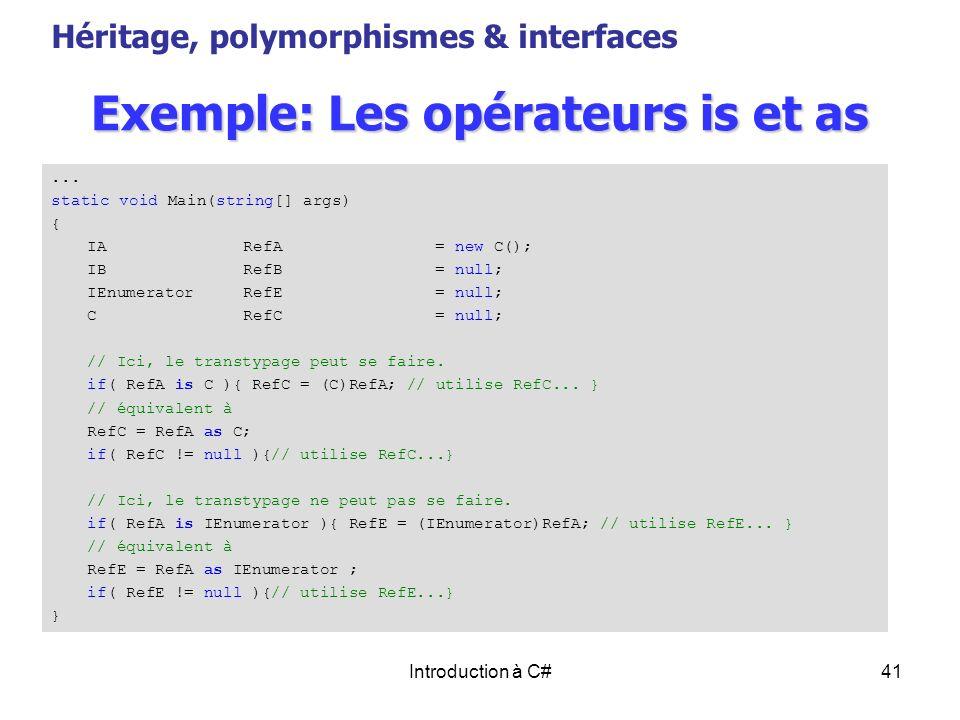 Introduction à C#41 Exemple: Les opérateurs is et as Héritage, polymorphismes & interfaces... static void Main(string[] args) { IARefA= new C(); IBRef