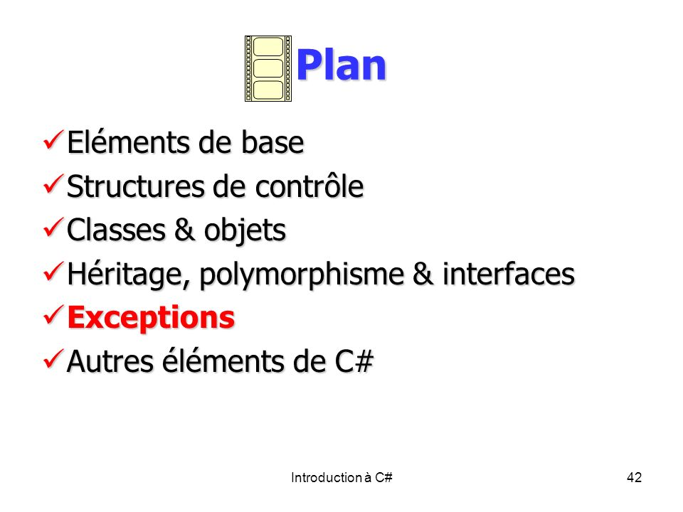 Introduction à C#42 Plan Eléments de base Eléments de base Structures de contrôle Structures de contrôle Classes & objets Classes & objets Héritage, p