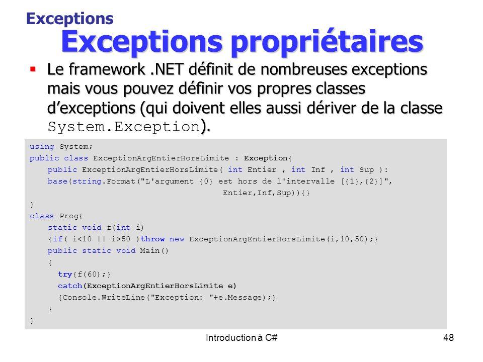 Introduction à C#48 Exceptions propriétaires Le framework.NET définit de nombreuses exceptions mais vous pouvez définir vos propres classes dexception