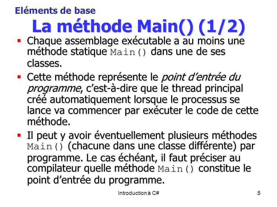 Introduction à C#5 La méthode Main() (1/2) Chaque assemblage exécutable a au moins une méthode statique Main() dans une de ses classes. Chaque assembl