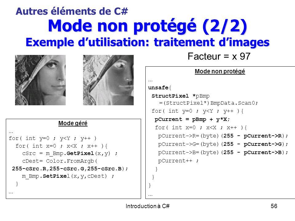Introduction à C#56 Mode non protégé (2/2) Exemple dutilisation: traitement dimages Mode géré... for( int y=0 ; y<Y ; y++ ) for( int x=0 ; x<X ; x++ )