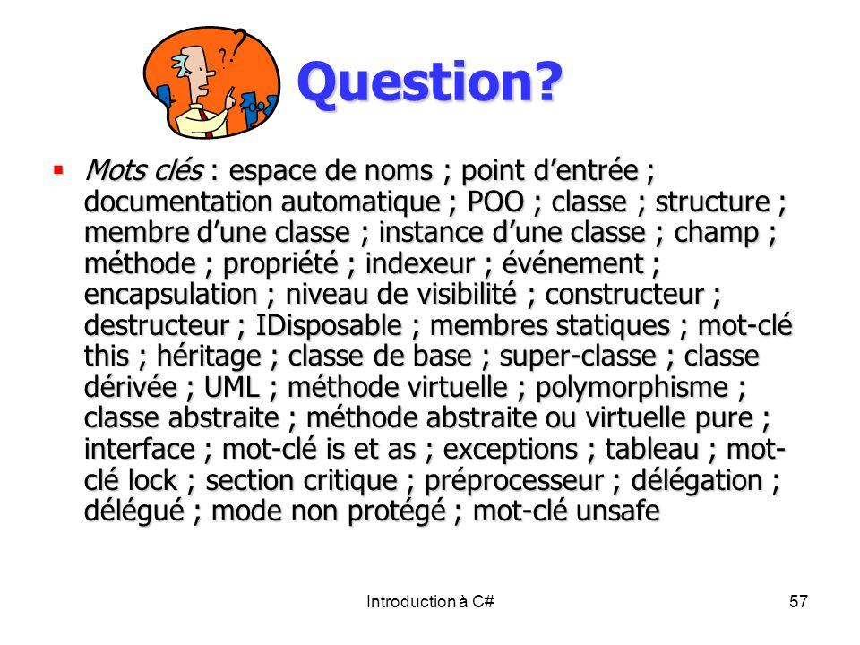 Introduction à C#57 Question? Mots clés : espace de noms ; point dentrée ; documentation automatique ; POO ; classe ; structure ; membre dune classe ;