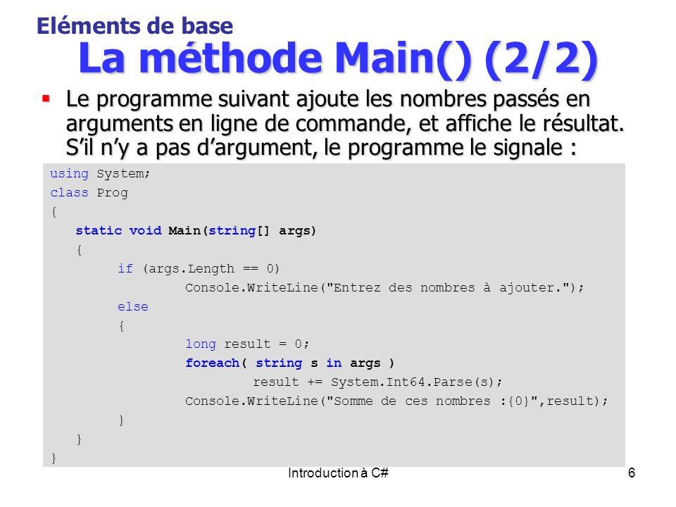 Introduction à C#6 La méthode Main() (2/2) Le programme suivant ajoute les nombres passés en arguments en ligne de commande, et affiche le résultat. S