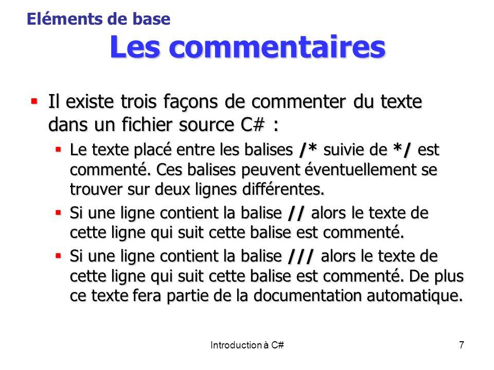 Introduction à C#7 Les commentaires Il existe trois façons de commenter du texte dans un fichier source C# : Il existe trois façons de commenter du te
