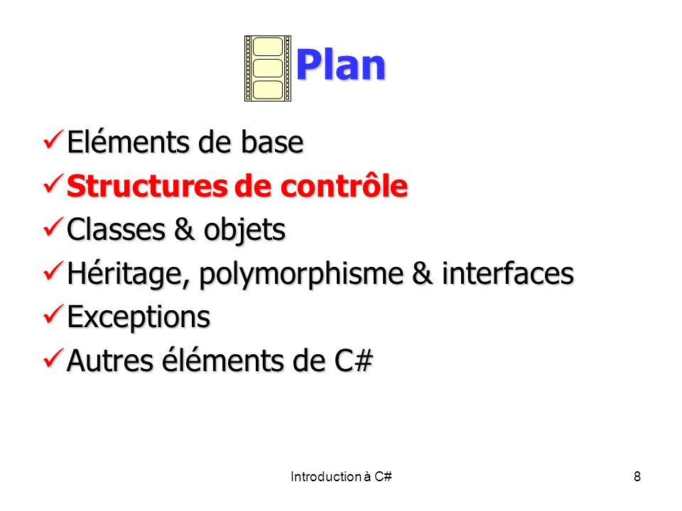 Introduction à C#8 Plan Eléments de base Eléments de base Structures de contrôle Structures de contrôle Classes & objets Classes & objets Héritage, po