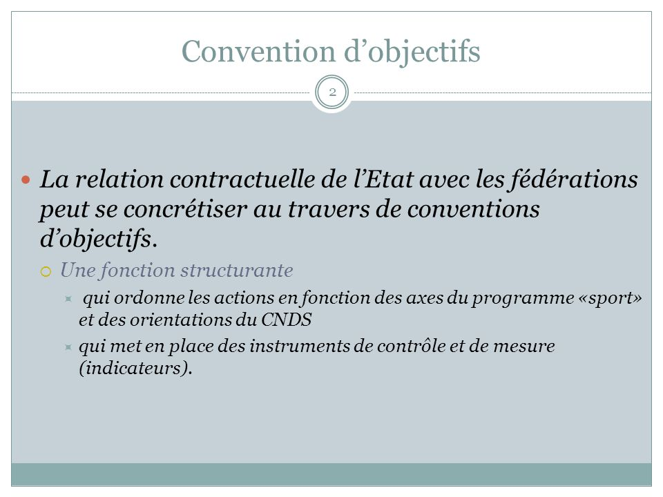 Convention dobjectifs La relation contractuelle de lEtat avec les fédérations peut se concrétiser au travers de conventions dobjectifs.