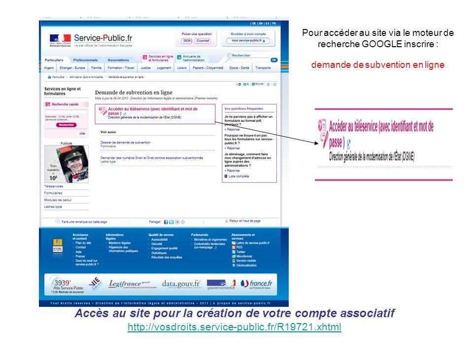 Accès au site pour la création de votre compte associatif http://vosdroits.service-public.fr/R19721.xhtml Pour accéder au site via le moteur de recher