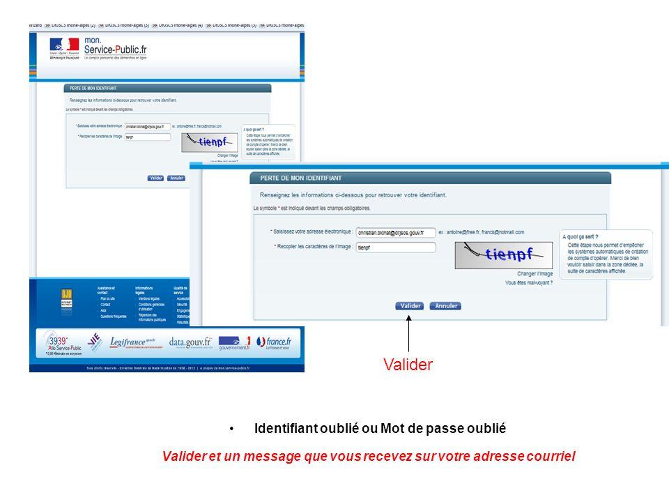 Identifiant oublié ou Mot de passe oublié Valider et un message que vous recevez sur votre adresse courriel Valider