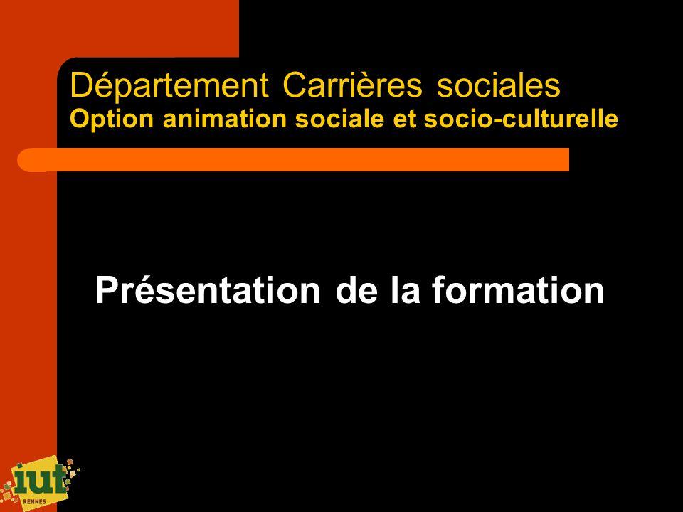 Département Carrières sociales Option animation sociale et socio-culturelle Présentation de la formation
