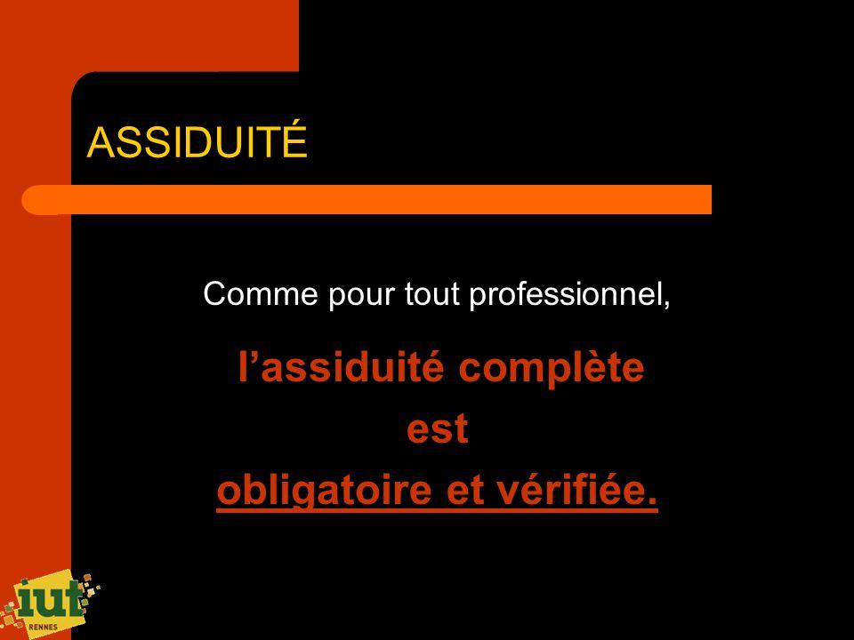 ASSIDUITÉ Comme pour tout professionnel, lassiduité complète est obligatoire et vérifiée.