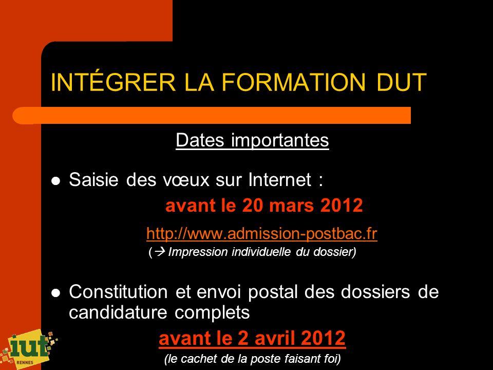 INTÉGRER LA FORMATION DUT Dates importantes Saisie des vœux sur Internet : avant le 20 mars 2012 http://www.admission-postbac.fr ( Impression individu