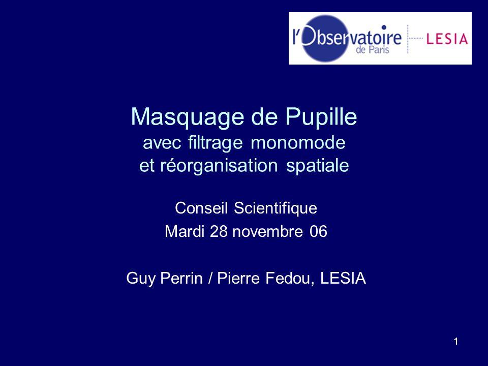 1 Masquage de Pupille avec filtrage monomode et réorganisation spatiale Conseil Scientifique Mardi 28 novembre 06 Guy Perrin / Pierre Fedou, LESIA