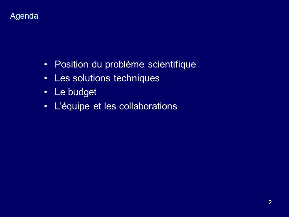 2 Agenda Position du problème scientifique Les solutions techniques Le budget Léquipe et les collaborations