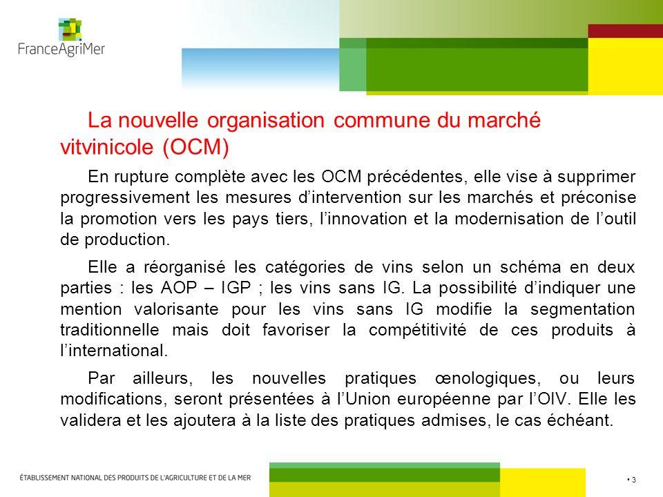 3 La nouvelle organisation commune du marché vitvinicole (OCM) En rupture complète avec les OCM précédentes, elle vise à supprimer progressivement les