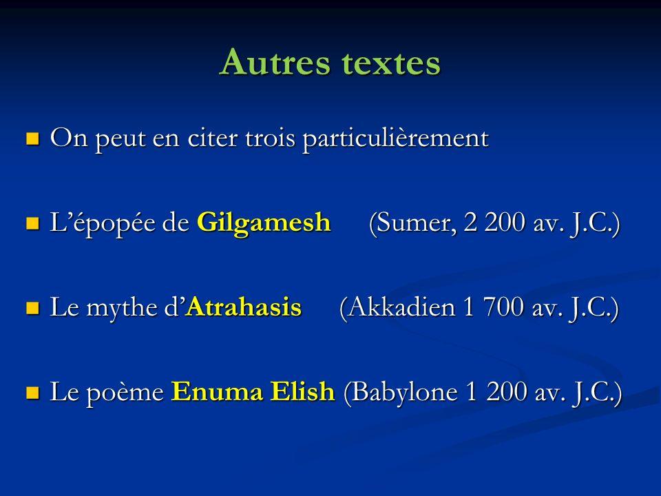 Autres textes On peut en citer trois particulièrement On peut en citer trois particulièrement Lépopée de Gilgamesh (Sumer, 2 200 av.