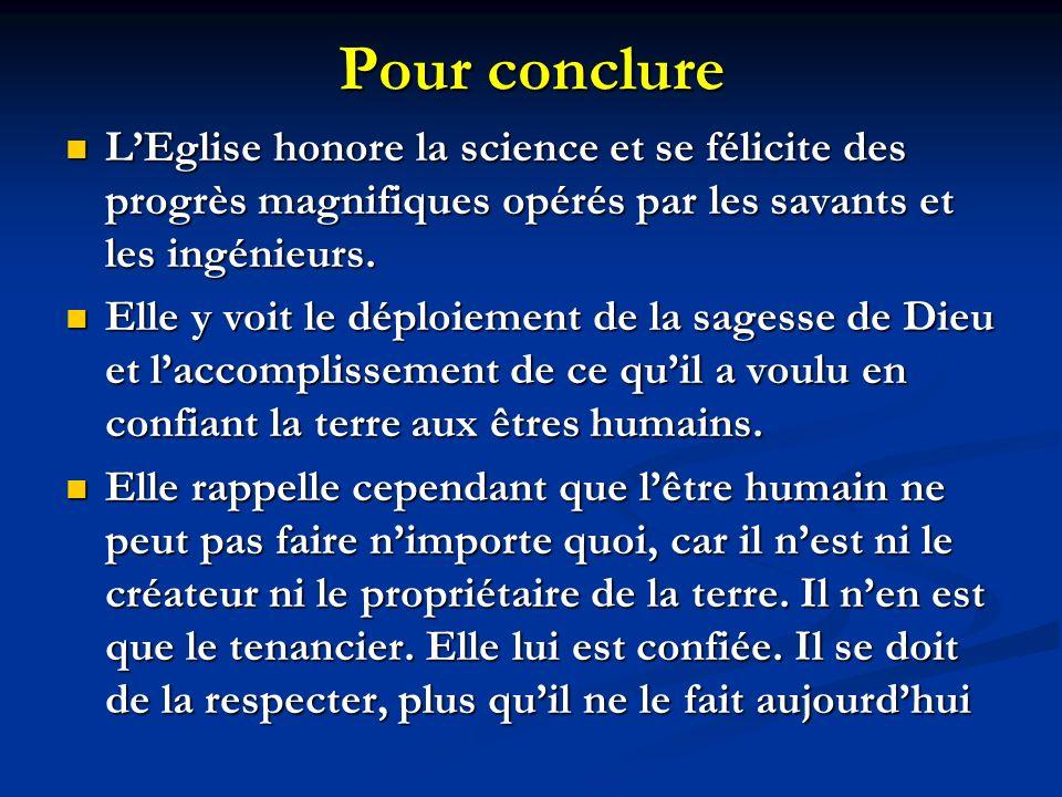 Pour conclure LEglise honore la science et se félicite des progrès magnifiques opérés par les savants et les ingénieurs.