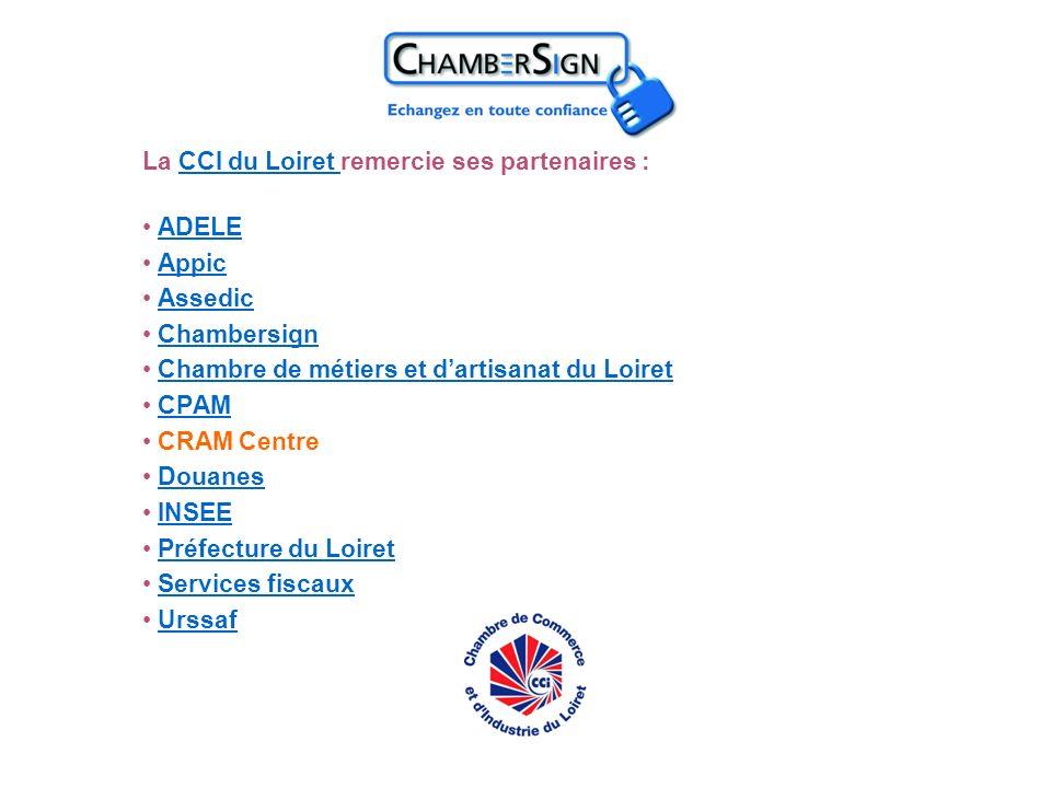 La CCI du Loiret remercie ses partenaires :CCI du Loiret ADELE Appic Assedic Chambersign Chambre de métiers et dartisanat du Loiret CPAM CRAM Centre D