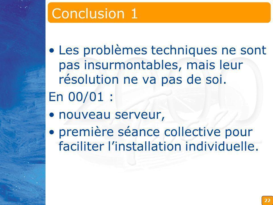 22 Conclusion 1 Les problèmes techniques ne sont pas insurmontables, mais leur résolution ne va pas de soi.