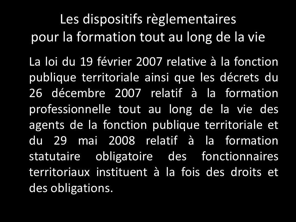 Les dispositifs règlementaires pour la formation tout au long de la vie La loi du 19 février 2007 relative à la fonction publique territoriale ainsi q