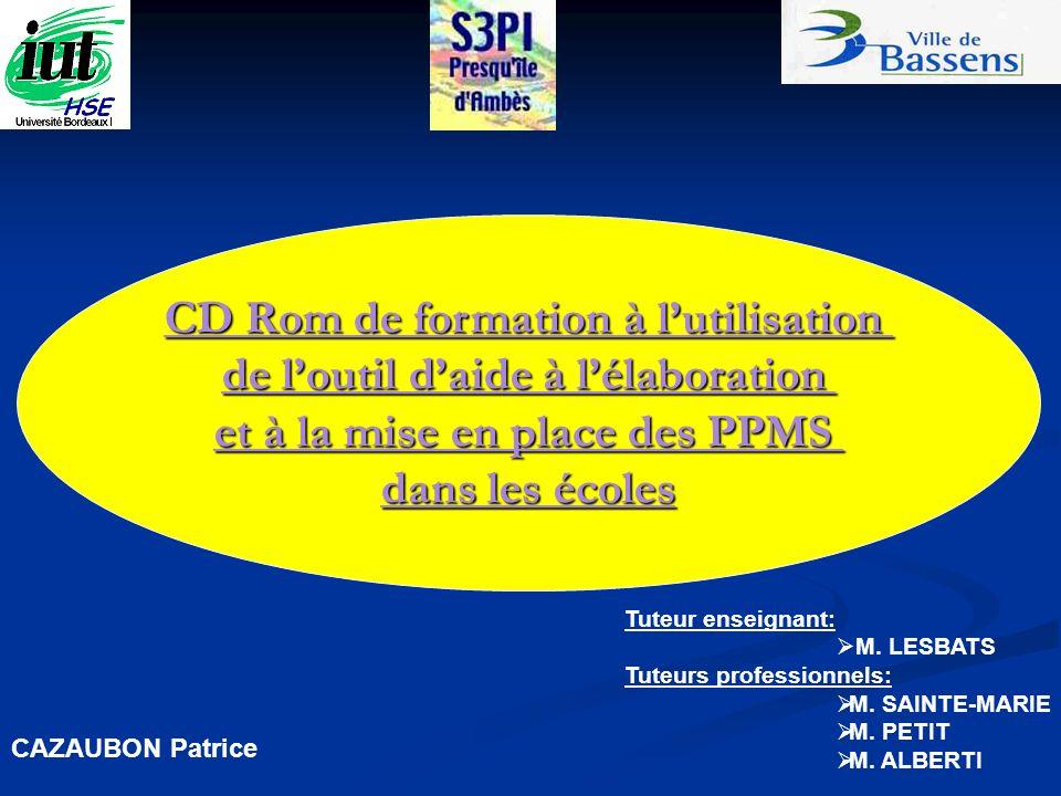 CD Rom de formation à lutilisation de loutil daide à lélaboration et à la mise en place des PPMS dans les écoles CAZAUBON Patrice Tuteur enseignant: M