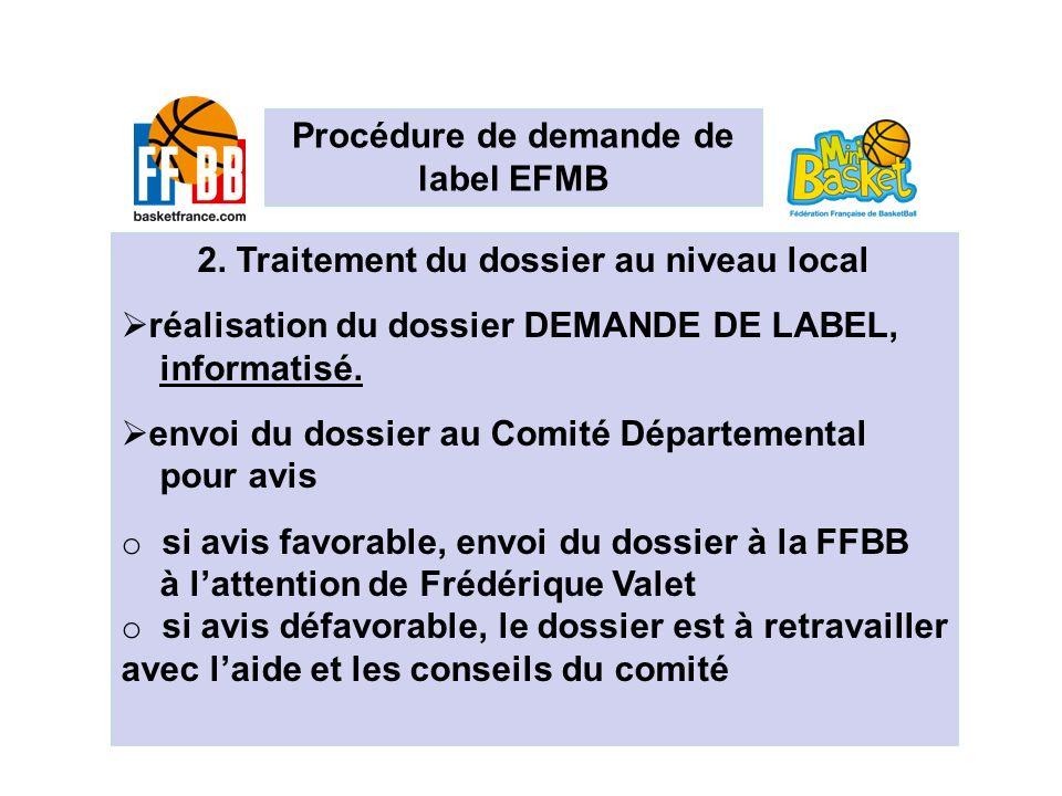 Procédure de demande de label EFMB 2. Traitement du dossier au niveau local réalisation du dossier DEMANDE DE LABEL, informatisé. envoi du dossier au