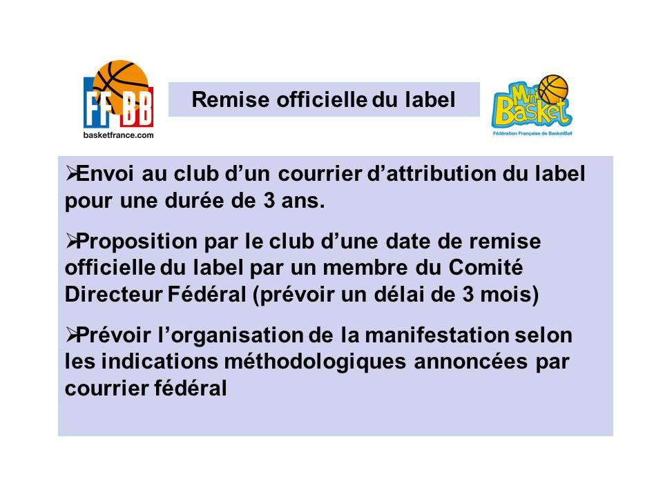 Envoi au club dun courrier dattribution du label pour une durée de 3 ans. Proposition par le club dune date de remise officielle du label par un membr