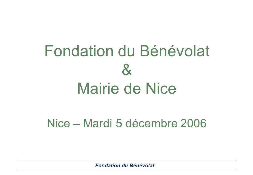 Fondation du Bénévolat & Mairie de Nice Nice – Mardi 5 décembre 2006 Fondation du Bénévolat