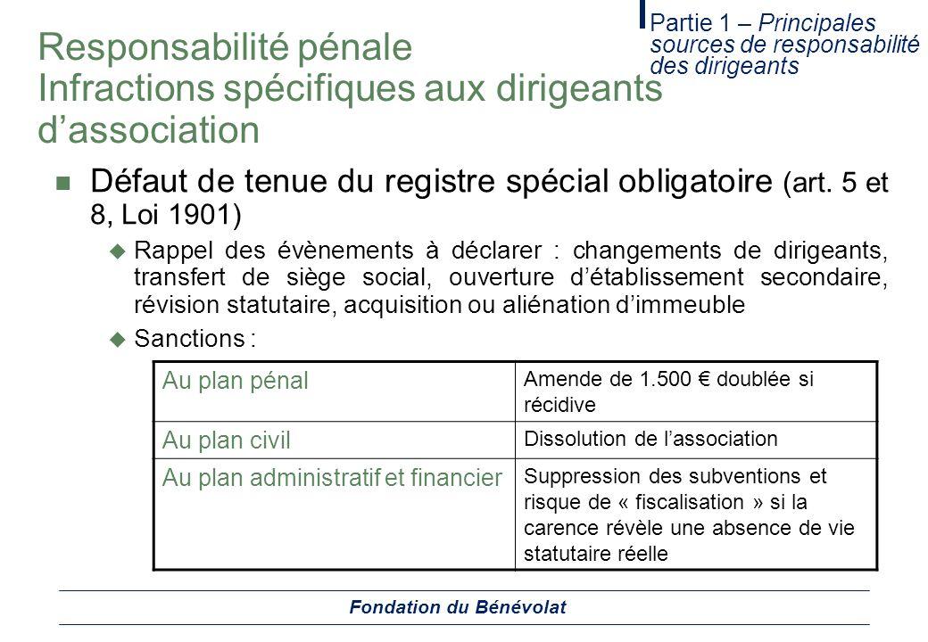 Responsabilité pénale Infractions spécifiques aux dirigeants dassociation Défaut de tenue du registre spécial obligatoire (art. 5 et 8, Loi 1901) Rapp