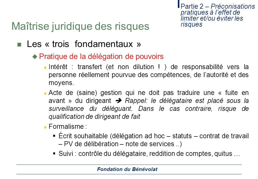 Maîtrise juridique des risques Les « trois fondamentaux » Pratique de la délégation de pouvoirs Intérêt : transfert (et non dilution ! ) de responsabi