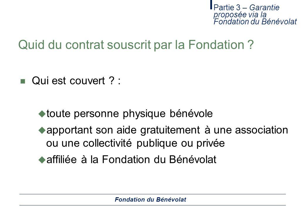 Quid du contrat souscrit par la Fondation ? Qui est couvert ? : toute personne physique bénévole apportant son aide gratuitement à une association ou