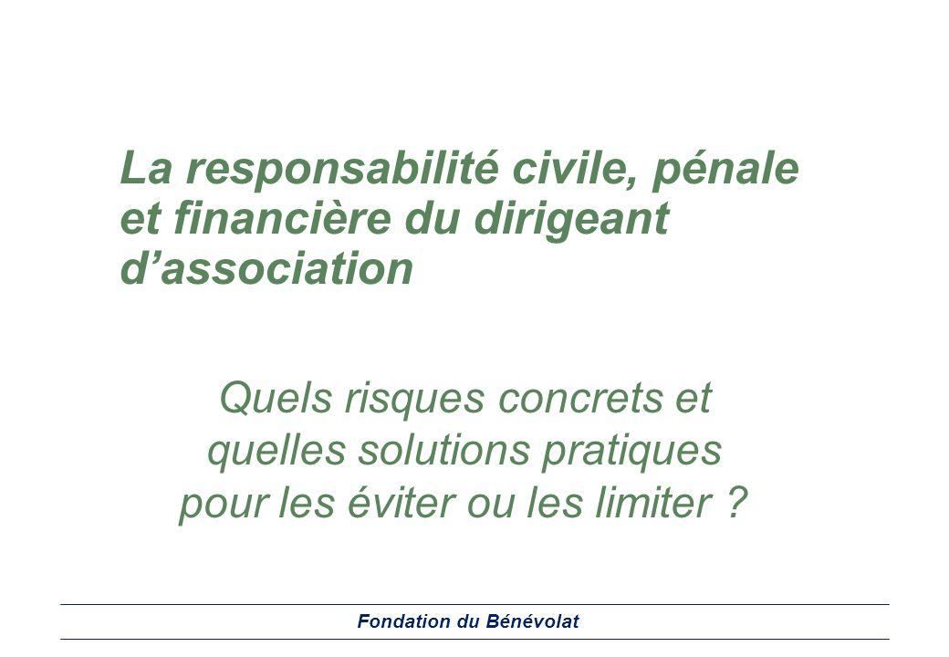 La responsabilité civile, pénale et financière du dirigeant dassociation Quels risques concrets et quelles solutions pratiques pour les éviter ou les