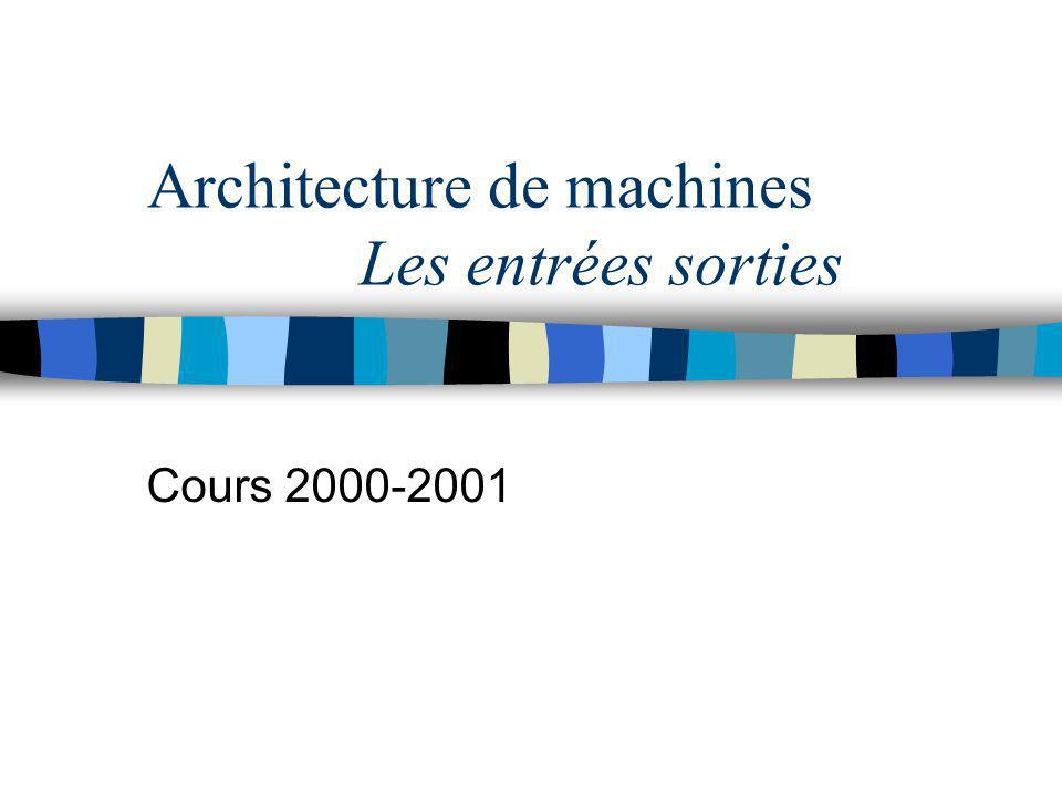 Architecture de machines Les entrées sorties Cours 2000-2001