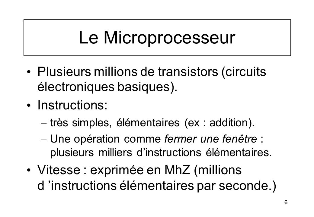 66 Le Microprocesseur Plusieurs millions de transistors (circuits électroniques basiques). Instructions: – très simples, élémentaires (ex : addition).
