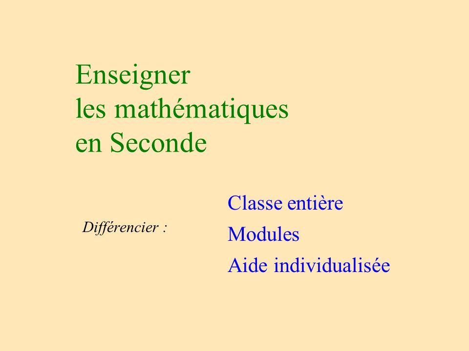 Enseigner les mathématiques en Seconde Différencier : Classe entière Modules Aide individualisée