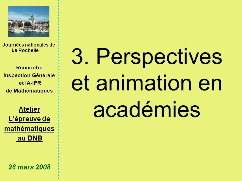 Journées nationales de La Rochelle Rencontre Inspection Générale et IA-IPR de Mathématiques Atelier Lépreuve de mathématiques au DNB 26 mars 2008 3.