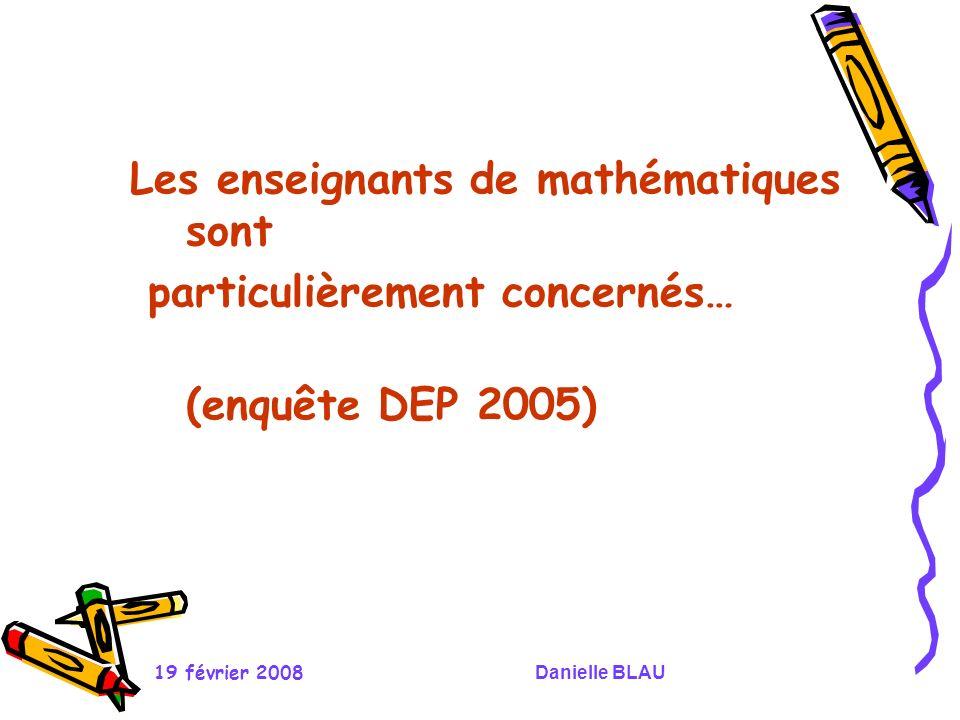 19 février 2008Danielle BLAU Etude de la DEP de 2005 - Pour 97% des enseignants de maths lévaluation doit tester des compétences disciplinaires.